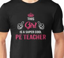 This Girl Is A Super Cool Pe Teacher. Cool Gift Unisex T-Shirt