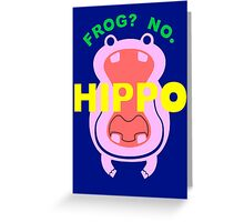 Frog No Hippo Greeting Card