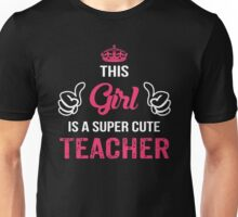 This Girl Is A Super Cute Teacher. Awesome Gift. Unisex T-Shirt