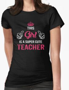 This Girl Is A Super Cute Teacher. Awesome Gift. Womens Fitted T-Shirt