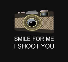 smile for me i shoot you Unisex T-Shirt