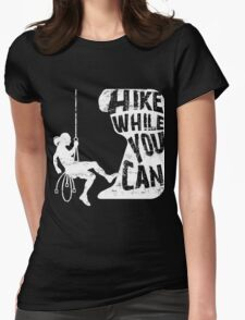 Hike while you Can Womens Fitted T-Shirt