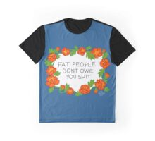 Fat People Don't Owe You Shit Graphic T-Shirt