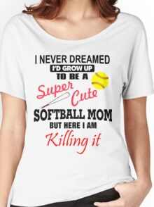 I Never Dreamed Softball Women's Relaxed Fit T-Shirt