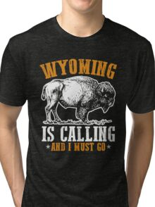 Wyoming Is Calling And I Must Go Tri-blend T-Shirt