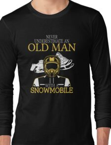 Never Underestimate An Old Man With A Snowmobile Long Sleeve T-Shirt