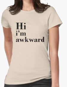 Hi I'm Awkward  Womens Fitted T-Shirt
