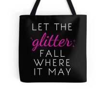 Let the Glitter Fall Where it May (White Text) Tote Bag