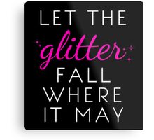 Let the Glitter Fall Where it May (White Text) Metal Print