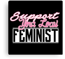 Support Your Local Feminist Canvas Print