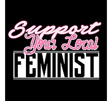 Support Your Local Feminist Photographic Print