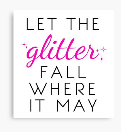 Let the Glitter Fall Where it May (Black Text) Canvas Print