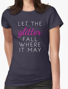 Let the Glitter Fall Where it May (White Text) T-Shirt