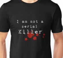 I am not a Serial Killer Unisex T-Shirt