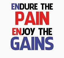 ENDURE THE PAIN ENJOY THE GAIN ! Unisex T-Shirt