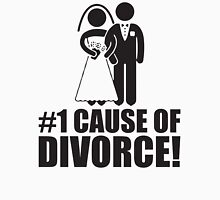 Number One Cause of Divorce (Marriage) Unisex T-Shirt