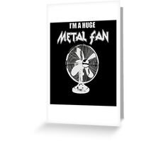 I'm a Huge Metal Fan Greeting Card