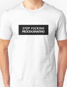 Stop Fucking Procrasinating Unisex T-Shirt