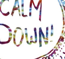 Calm Down (in tie dye) Sticker