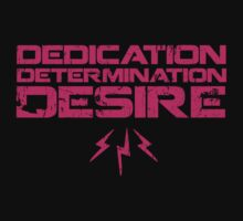 DEDICATION, DETERMINATION, DESIRE by jasonmarquis