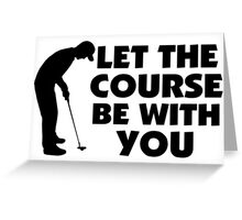 Course Be With You Golfing Greeting Card