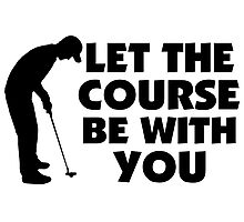 Course Be With You Golfing Photographic Print