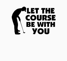 Course Be With You Golfing Unisex T-Shirt