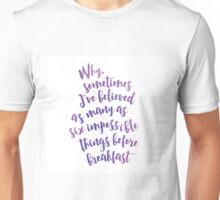 Why sometimes I've believed as many as six impossible things before breakfast - Alice in Wonderland Unisex T-Shirt