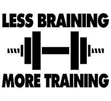 Less Braining More Training Photographic Print