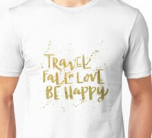 Travel, Fall in Love, Be Happy Unisex T-Shirt