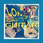 LONG LIVE SURF GUITAR by Matterotica