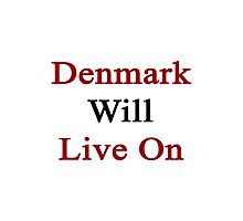 Denmark Will Live On  Photographic Print