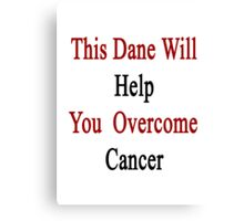 This Dane Will Help You Overcome Cancer  Canvas Print