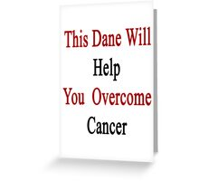 This Dane Will Help You Overcome Cancer  Greeting Card