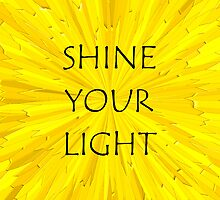 SHINE YOUR LIGHT - Inspirational Card, Pillow, etc. by Haley Marshall