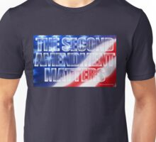 The Second Amendment Matters Unisex T-Shirt