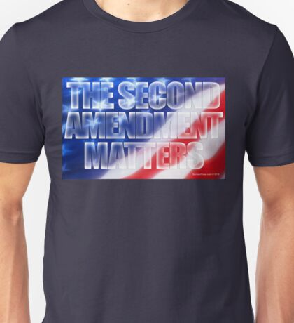 The Second Amendment Matters Unisex T-Shirt