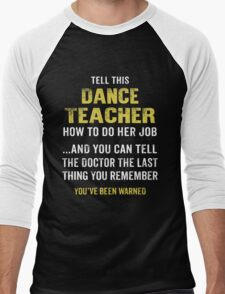 Warning! Don't Tell This Dance Teacher How To Do Her Job. Funny Gift. Men's Baseball ¾ T-Shirt