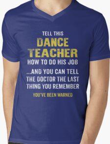 Warning! Don't Tell This Dance Teacher How To Do His Job. Funny Gift. Mens V-Neck T-Shirt