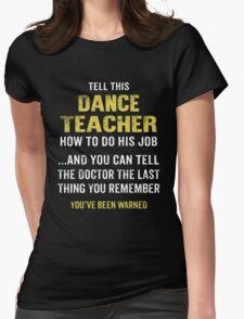 Warning! Don't Tell This Dance Teacher How To Do His Job. Funny Gift. Womens Fitted T-Shirt