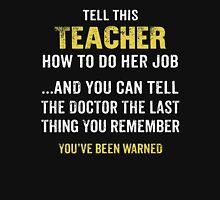 Warning! Don't Tell This Teacher How To Do Her Job. Funny Gift. Unisex T-Shirt