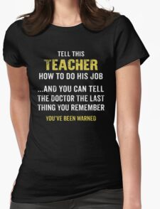Warning! Don't Tell This Teacher How To Do His Job. Funny Gift. Womens Fitted T-Shirt