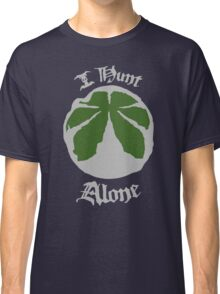 I Hunt Alone Classic T-Shirt