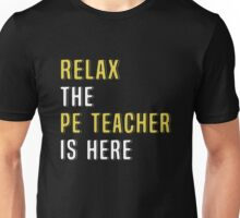 Relax The PE Teacher Is Here. Funny Gift. Unisex T-Shirt