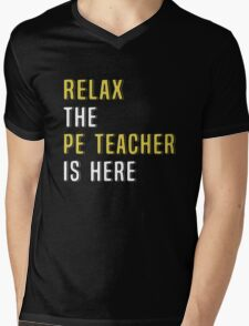 Relax The PE Teacher Is Here. Funny Gift. Mens V-Neck T-Shirt