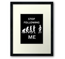 funny Evolution, stop following me Framed Print