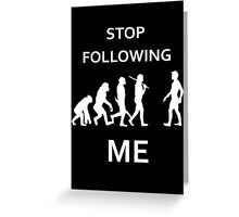 funny Evolution, stop following me Greeting Card