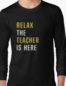Relax The Teacher Is Here. Funny Gift. Long Sleeve T-Shirt