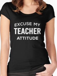 Excuse My Teacher Attitude. Funny Gift. Women's Fitted Scoop T-Shirt