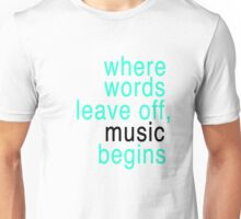 Where words leave off, music begins  Unisex T-Shirt